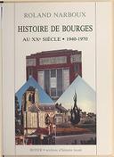 Histoire de Bourges au XXe siècle. [2], 1940-1970 / Roland Narboux
