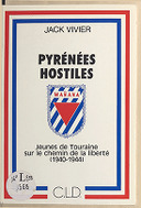 Pyrénées hostiles : jeunes de Touraine sur le chemin de la liberté (1940-1944) / Jack Vivier ; ill. de Bruno Oger