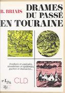 Drames du passé en Touraine / B. Briais