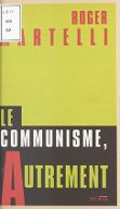 Le communisme, autrement / Roger Martelli