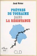 Prêtres de Touraine dans la Résistance : soutanes noires, soutanes vertes / Jack Vivier