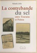 La contrebande du sel entre Touraine et Poitou / Rolande Collas