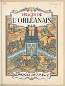 Visages de l'Orléanais / par Édouard Bruley, René Crozet, C. Sibertin-Blanc ; [carte par H. Jacquinet et P. Simonet, couverture de G. Marjollin.]