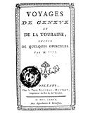Voyages de Genève et de la Touraine , suivis de quelques opuscules, par ****