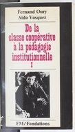 De la classe coopérative à la pédagogie institutionnelle (4 éd.) / Aïda Vasquez, Fernand Oury