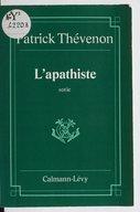 L'apathiste : sotie / Patrick Thévenon