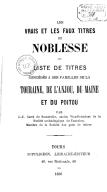 Les vrais et les faux Titres de noblesse. Liste des titres concédés à des familles de la Touraine, de l'Anjou, du Maine et du Poitou , par J.-X. Carré de Busserolle,...