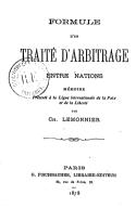 Formule d'un traité d'arbitrage entre nations : mémoire présenté à la Ligue internationale de la paix et de la liberté / par Ch. Lemonnier