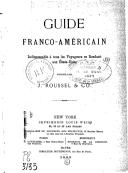 Guide franco-américain indispensable à tous les voyageurs se rendant aux États-Unis / publié par J. Roussel et Co.