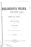 Bibliografia polska. 12, Cze̡ść 3.: Stólecie XV-XVIII w układzie abecadłowym = Jahrhundert XV bis XVIII alphabetisch geordnet. T.1 (ogólnego zbioru T.12): A-Be / Karol Estreicher