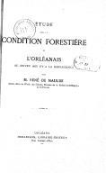 Étude sur la condition forestière de l'Orléanais au moyen âge et à la Renaissance / par M. René de Maulde,...