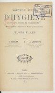 Nouveau cours d'hygiène, avec des notions de puériculture (écoles primaires supérieures, écoles professionnelles) : jeunes filles / par E. Aubert,... et A. Lapresté,...