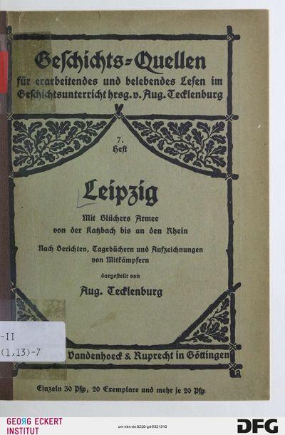 Leipzig : mit Blüchers Armee von der Katzbach bis an den Rhein ; nach Berichten, Tagebüchern und Aufzeichnungen von Mitkämpfern, H. 7