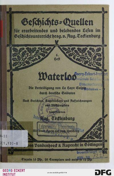 Waterloo : die Verteidigung von La Haye Sainte durch deutsche Soldaten ; nach Berichten, Tagebüchern und Aufzeichnungen von Mitkämpfern, H. 8