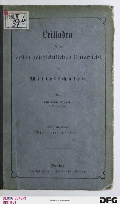 Die mittlere Zeit (Leitfaden für den ersten geschichtlichen Unterricht an Mittelschulen, Abt. 2)