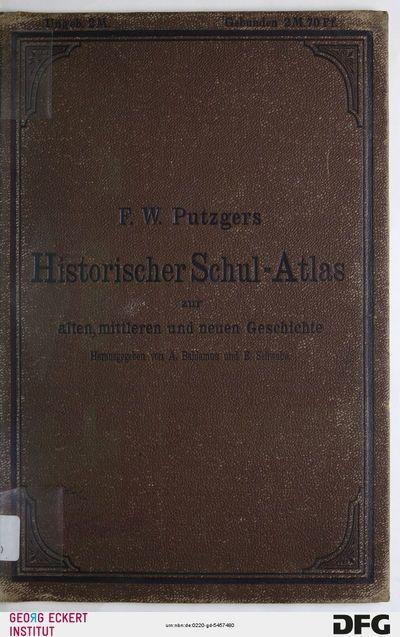 F. W. Putzgers historischer Schul-Atlas zur alten, mittleren und neuen Geschichte : in 66 Haupt- und 68 Nebenkarten