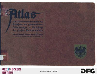 Atlas zur territorialen Entwicklung Preußens : mit geschichtlichen Erläuterungen und einer Abbildung des Königlich Preußischen großen Wappenschildes