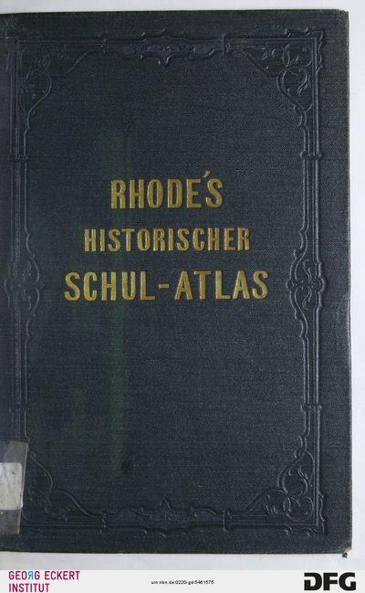 Historischer Schul-Atlas zur alten, mittleren und neueren Geschichte : 89 Karten auf 30 Blättern nebst erläuterndem Text