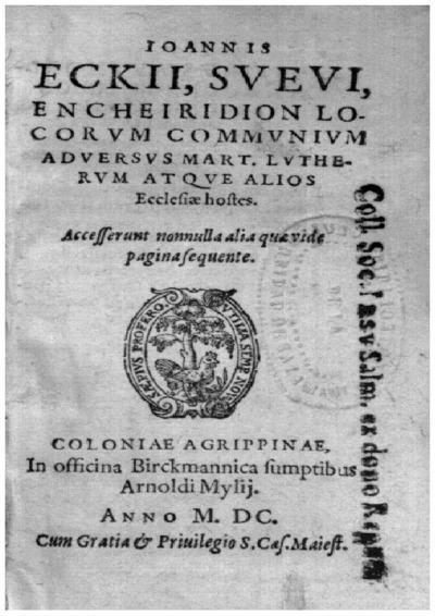 Ioannis Eckij, sueui, Encheiridion locorum communium aduersus Mart[inum] Lutherum atque alios ecclesiae hostes