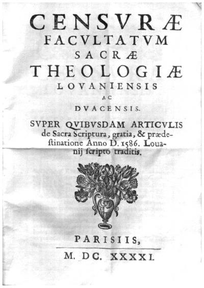 Censurae Facultatum Sacrae Theologiae Louaniensis ac Duacensis super quibusdam articulis de Sacra Scriptura, gratia, et praedestinatione anno D. 1586. Louanij scripto traditis
