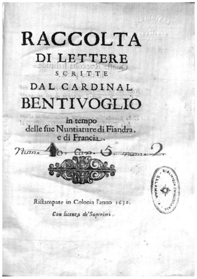 Raccolta di lettere scritte dal Cardinal Bentivoglio in tempo delle sue Nuntiature di Fiandra, e di Francia