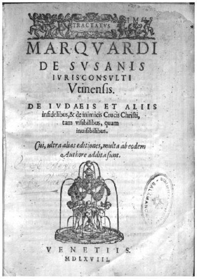 Tractatus Marquardi de Susanis iurisconsulti Vtinensis de iudaeis et aliis infidelibus, et de inimicis crucis Christi, tam visibilibus, quam inuisibilibus