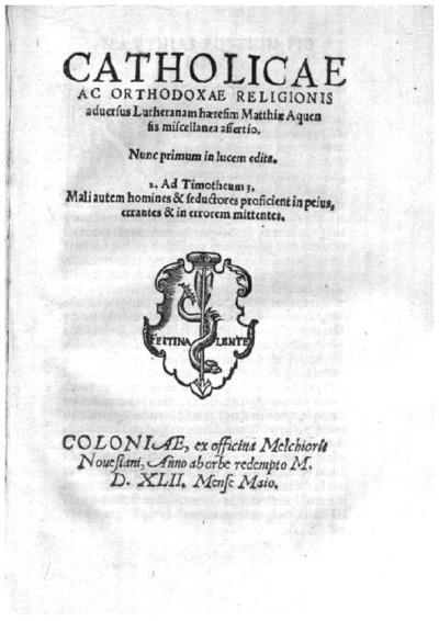 Catholicae ac orthodoxae religionis aduersus Lutheranam haeresim Matthiae Aquensis miscellanea assertio