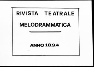 Rivista Teatrale Melodrammatica : giornale critico, musicale e d'annunzi fondato in Milano nel 1863 (1894:1412-1459)