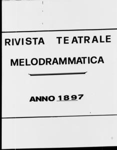 Rivista Teatrale Melodrammatica : giornale critico, musicale e d'annunzi fondato in Milano nel 1863 (1897:1556-1603)