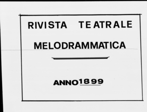 Rivista Teatrale Melodrammatica : giornale critico, musicale e d'annunzi fondato in Milano nel 1863 (1899:1653-1698)
