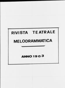 Rivista Teatrale Melodrammatica : giornale critico, musicale e d'annunzi fondato in Milano nel 1863 (1903:1874-1932)