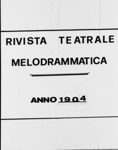 Rivista Teatrale Melodrammatica : giornale critico, musicale e d'annunzi fondato in Milano nel 1863 (1904:1934-1992)