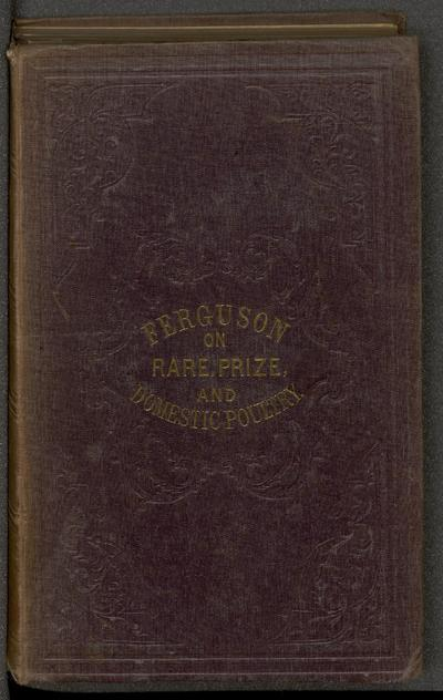 Illustrated series of rare and prize poultry including comprehensive essays upon all classes of domestic fowl.