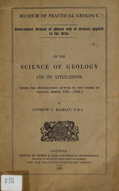 On the science of geology and its applications : being the introductory lecture to the course of geology, session 1851-1852 /