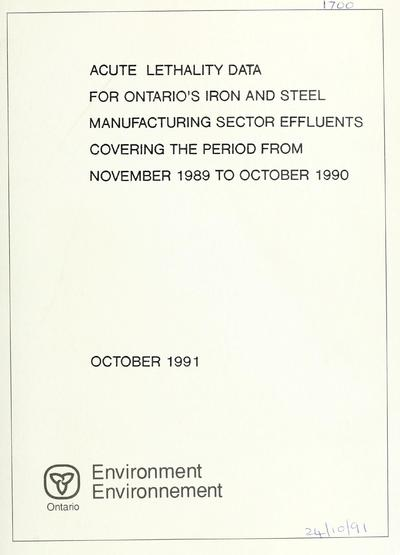 Acute lethality data for Ontario's iron and steel manufacturing sector effluents covering the period from November 1989 to October 1990 / report prepared by D.G. Poirier ... [et al.].