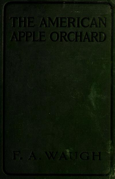 The American apple orchard; a sketch of the practice of apple growing in North America at the beginning of the twentieth century, by F. A. Waugh ...