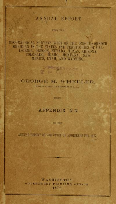 Annual report upon the geographical surveys west of the one-hundredth meridian in the states and territories of California, Oregon, Nevada, Texas, Arizona, Colorado, Idaho, Montana, New Mexico, Utah, and Wyoming : being Appendix NN of the Annual report of the Chief of Engineers for 1877.
