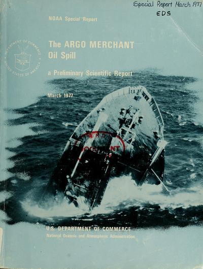 The Argo Merchant oil spill : a preliminary scientific report / edited by Peter L. Grose and James S. Mattson.