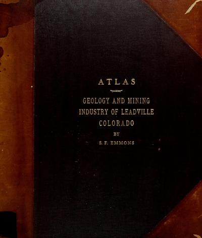 Atlas to accompany a monograph on the geology and mining industry of Leadville, Colorado /