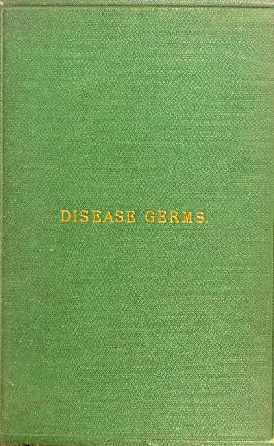 Disease germs ; their supposed nature : an original investigation, with critical remarks /