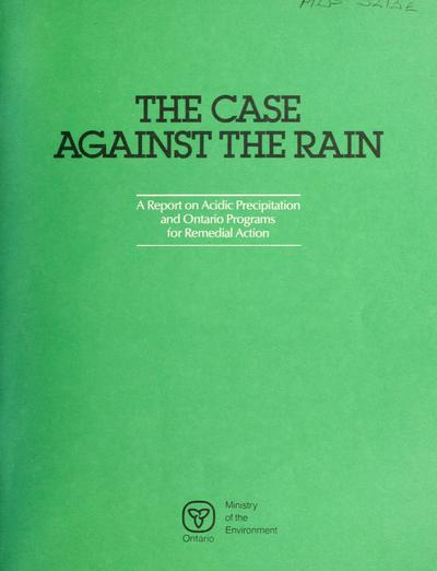 The Case against the rain : a report on acid precipitation and Ontario programs for remedial action.. --