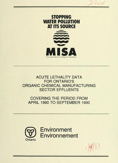 Acute lethality data for Ontario's organic chemical manufacturing sector effluents covering the period from April 1990 to September 1990 : report / prepared by J.T. Lee ... [et al.].