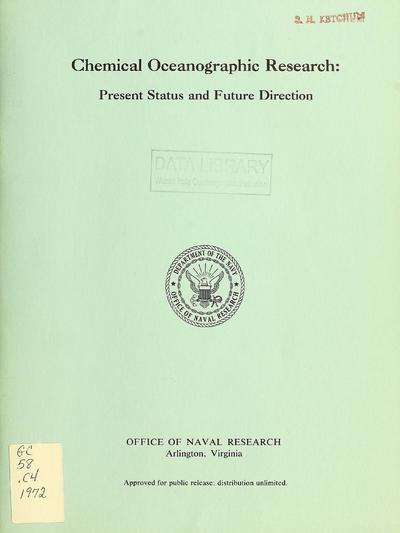 Chemical oceanographic research : present status and future direction; deliberations of a workshop held at Naval Postgraduate School, Monterey, Calif., December 11-15, 1972 / sponsored by Office of Naval Research.
