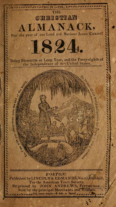 The Christian almanack, For the year of our Lord and Saviour Jesus Christ, 1824 : being Bissextile, or Leap Year, and the Forty-eighth of the Independence of the United States.