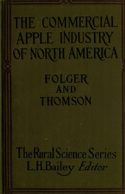 The commercial apple industry of North America, by J. C. Folger ... and S. M. Thomson ...