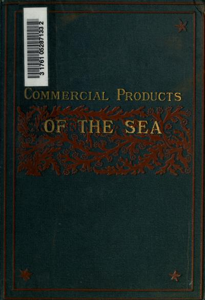 The commercial products of the sea; or, Marine contributions to food, industry and art.