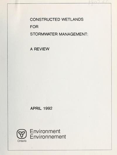 Constructed wetlands for stormwater management : a review / [prepared] for the Metropolitan Toronto and Region Conservation Authority & the Ontario Ministry of the Environment by Mark E. Taylor & Associates.