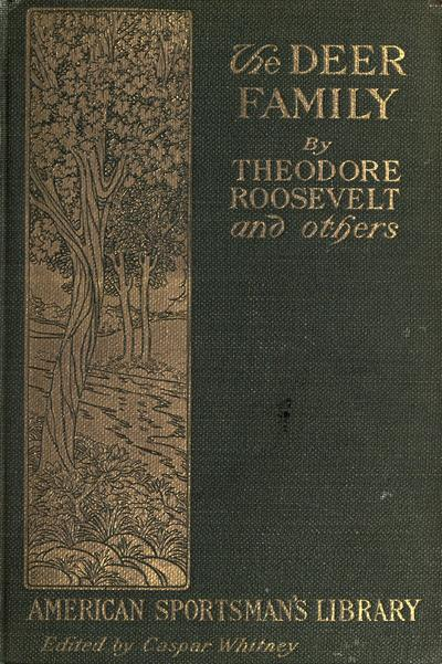 The deer family, by Theodore Roosevelt, T.S. Van Dyke, D.G. Elliot and A.J. Stone; illustrated by Carl Rungius and others.