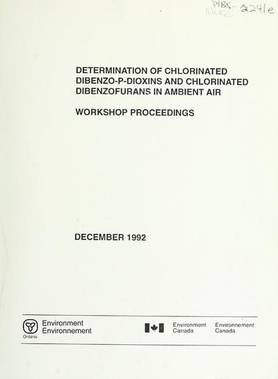 Determination of chlorinated dibenzo-p-dioxins and chlorinated dibenzofurans in ambient air : proceedings of a workshop, September 17, 1989, Toronto, Ontario, Canada / edited by R.E. Clement.