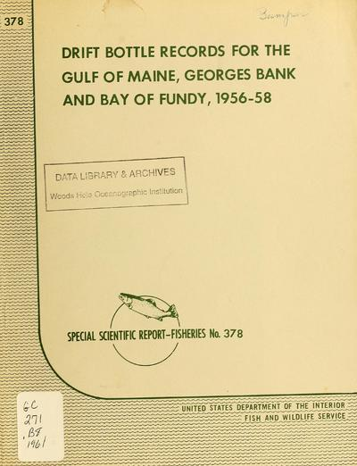 Drift bottle records for the Gulf of Maine, Georges Bank and Bay of Fundy, 1956-58 / by Dean F. Bumpus.